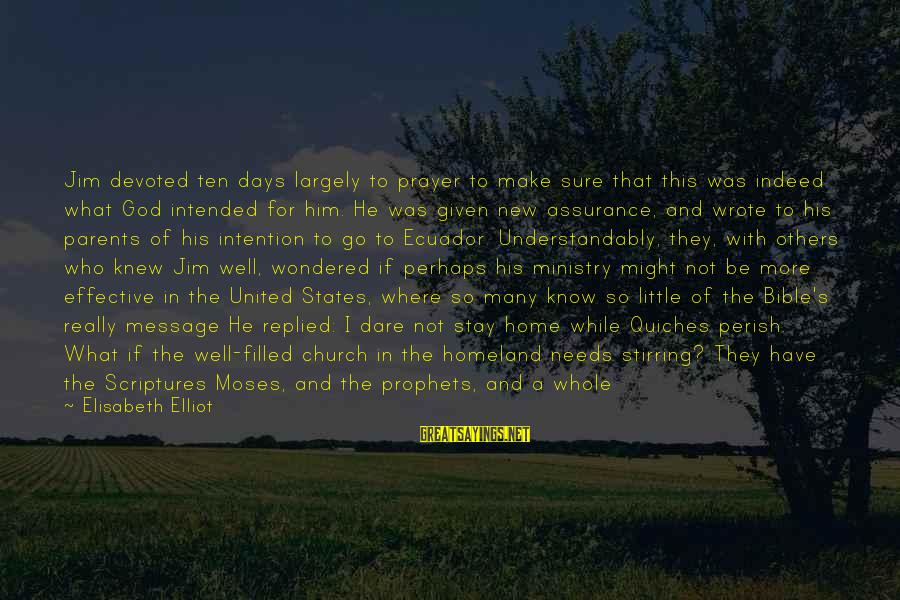 Stay And Go Sayings By Elisabeth Elliot: Jim devoted ten days largely to prayer to make sure that this was indeed what