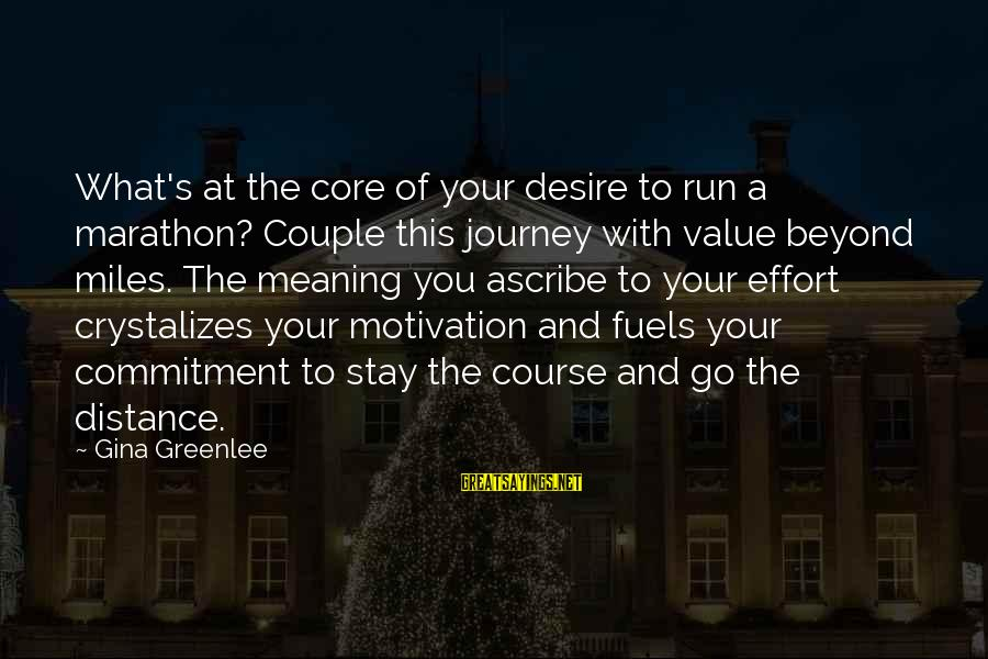 Stay And Go Sayings By Gina Greenlee: What's at the core of your desire to run a marathon? Couple this journey with