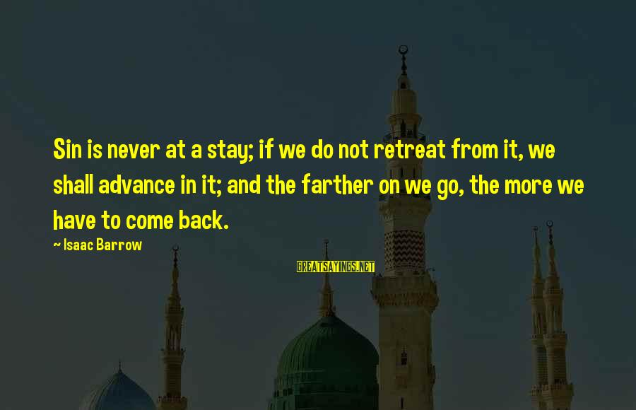 Stay And Go Sayings By Isaac Barrow: Sin is never at a stay; if we do not retreat from it, we shall