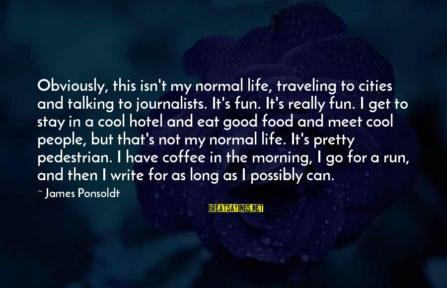 Stay And Go Sayings By James Ponsoldt: Obviously, this isn't my normal life, traveling to cities and talking to journalists. It's fun.