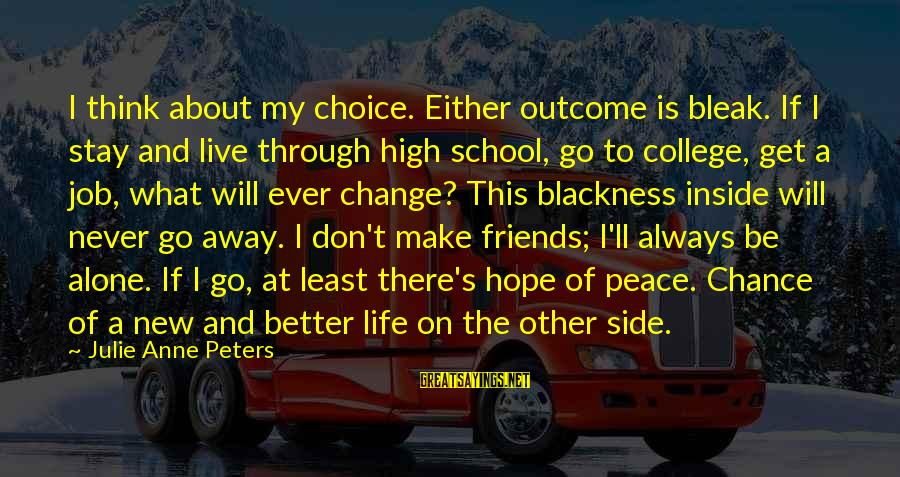 Stay And Go Sayings By Julie Anne Peters: I think about my choice. Either outcome is bleak. If I stay and live through