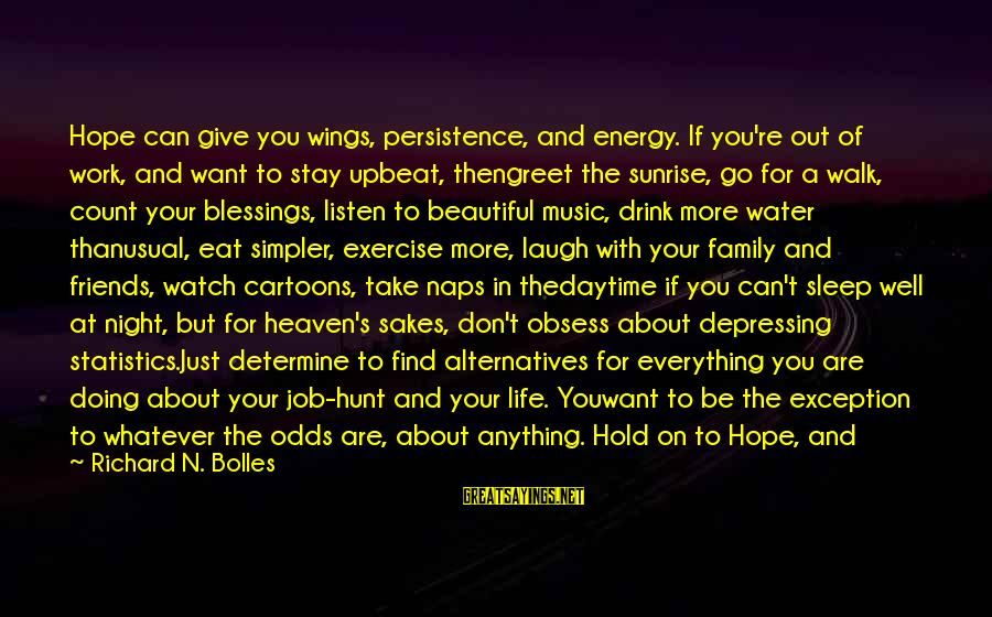 Stay And Go Sayings By Richard N. Bolles: Hope can give you wings, persistence, and energy. If you're out of work, and want
