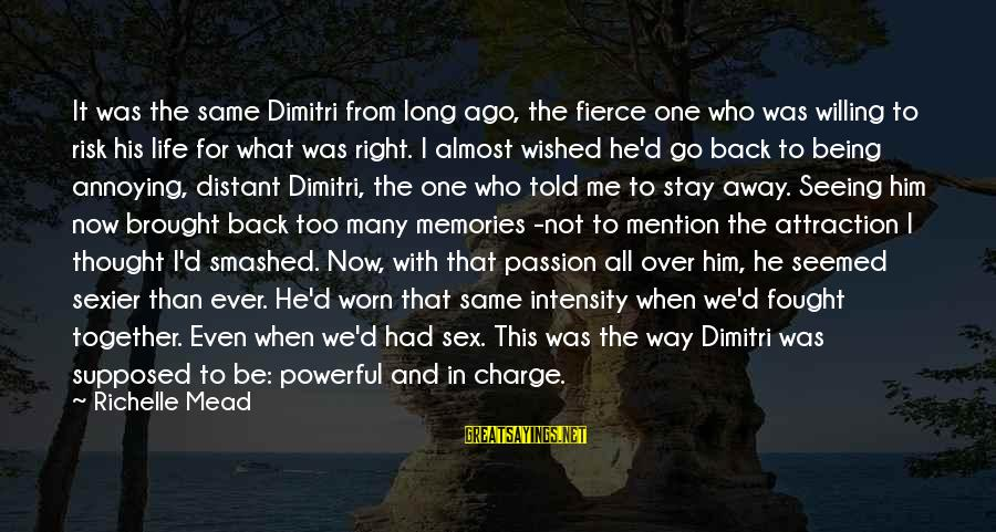 Stay And Go Sayings By Richelle Mead: It was the same Dimitri from long ago, the fierce one who was willing to