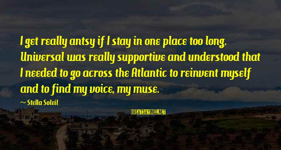 Stay And Go Sayings By Stella Soleil: I get really antsy if I stay in one place too long. Universal was really
