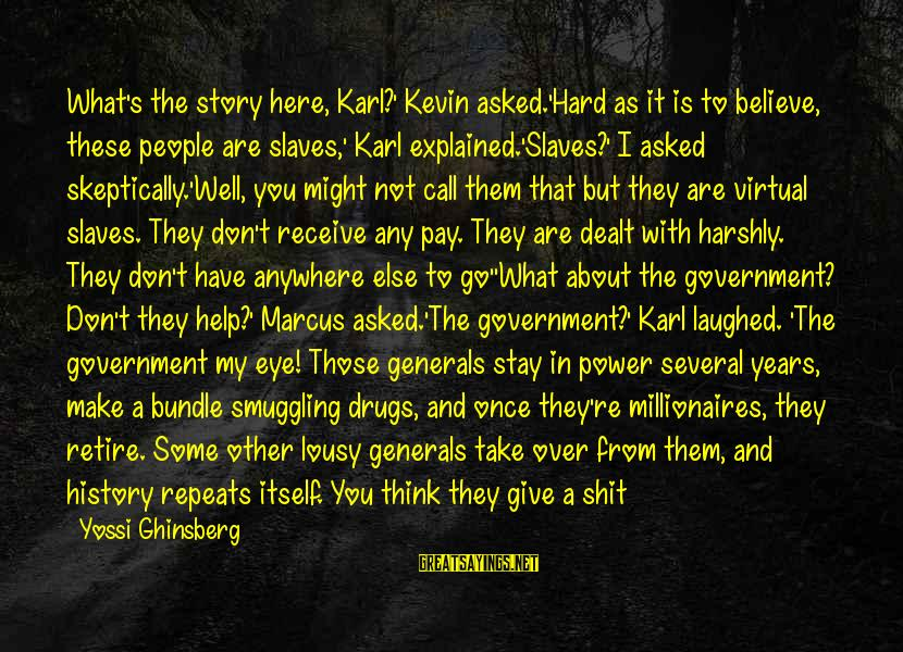 Stay And Go Sayings By Yossi Ghinsberg: What's the story here, Karl?' Kevin asked.'Hard as it is to believe, these people are