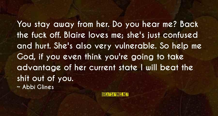 Stay Away From Her Sayings By Abbi Glines: You stay away from her. Do you hear me? Back the fuck off. Blaire loves