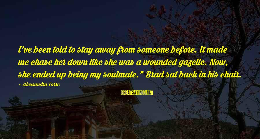 Stay Away From Her Sayings By Alessandra Torre: I've been told to stay away from someone before. It made me chase her down