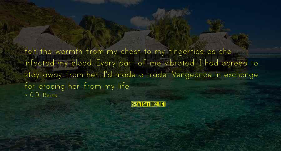 Stay Away From Her Sayings By C.D. Reiss: felt the warmth from my chest to my fingertips as she infected my blood. Every