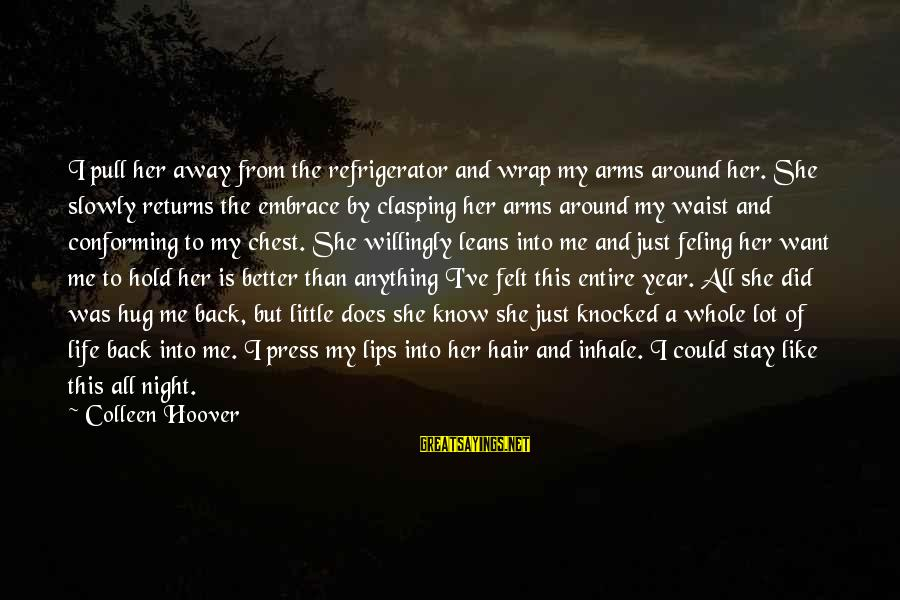 Stay Away From Her Sayings By Colleen Hoover: I pull her away from the refrigerator and wrap my arms around her. She slowly