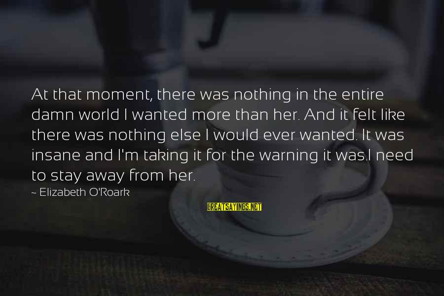 Stay Away From Her Sayings By Elizabeth O'Roark: At that moment, there was nothing in the entire damn world I wanted more than