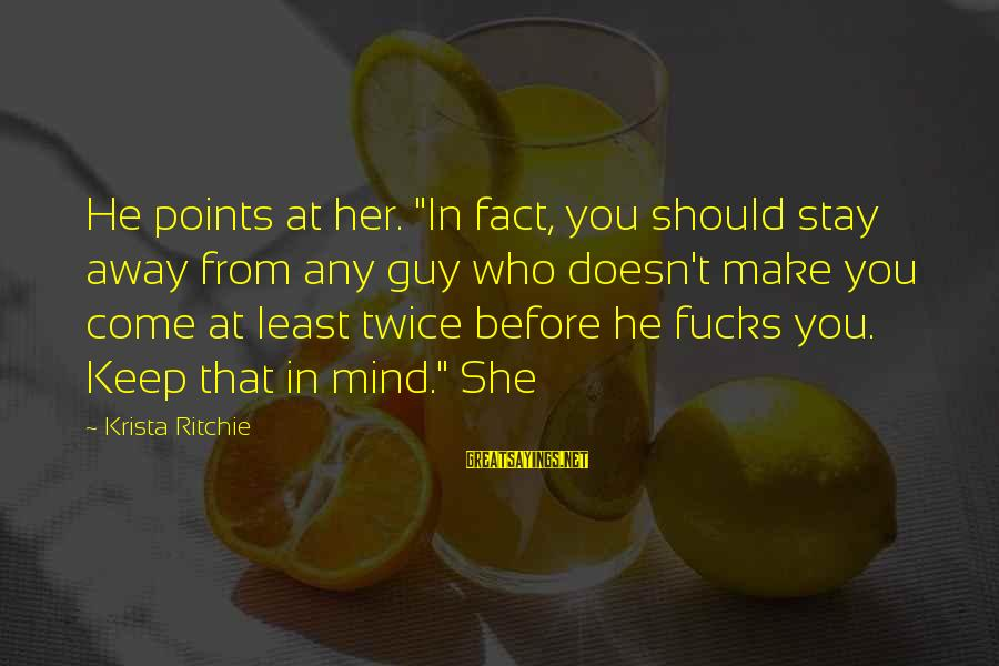 """Stay Away From Her Sayings By Krista Ritchie: He points at her. """"In fact, you should stay away from any guy who doesn't"""