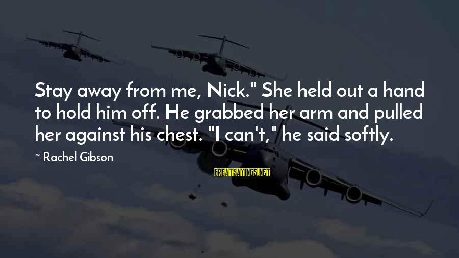 """Stay Away From Her Sayings By Rachel Gibson: Stay away from me, Nick."""" She held out a hand to hold him off. He"""
