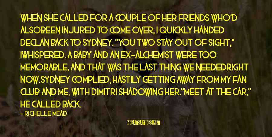 Stay Away From Her Sayings By Richelle Mead: When she called for a couple of her friends who'd alsobeen injured to come over,