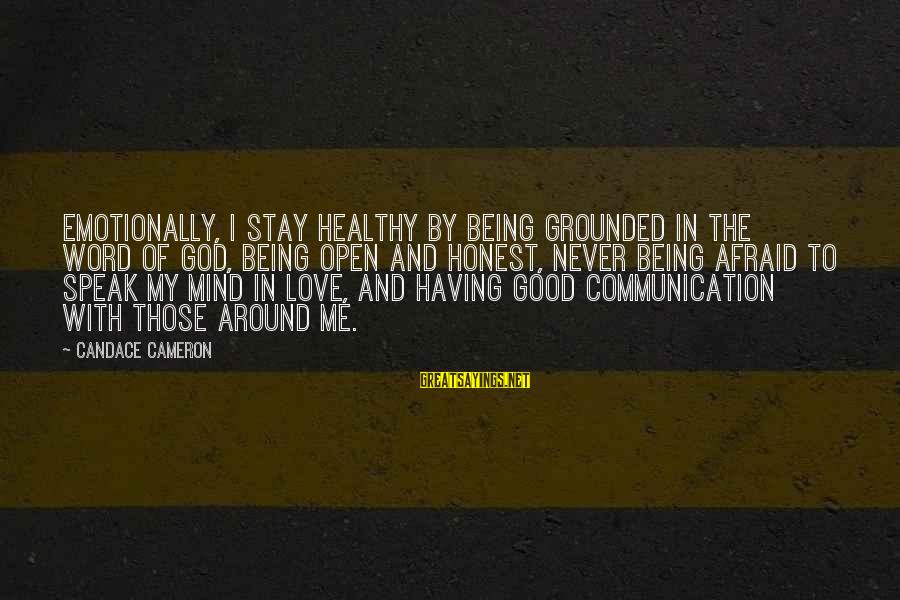 Stay Grounded Sayings By Candace Cameron: Emotionally, I stay healthy by being grounded in the word of God, being open and