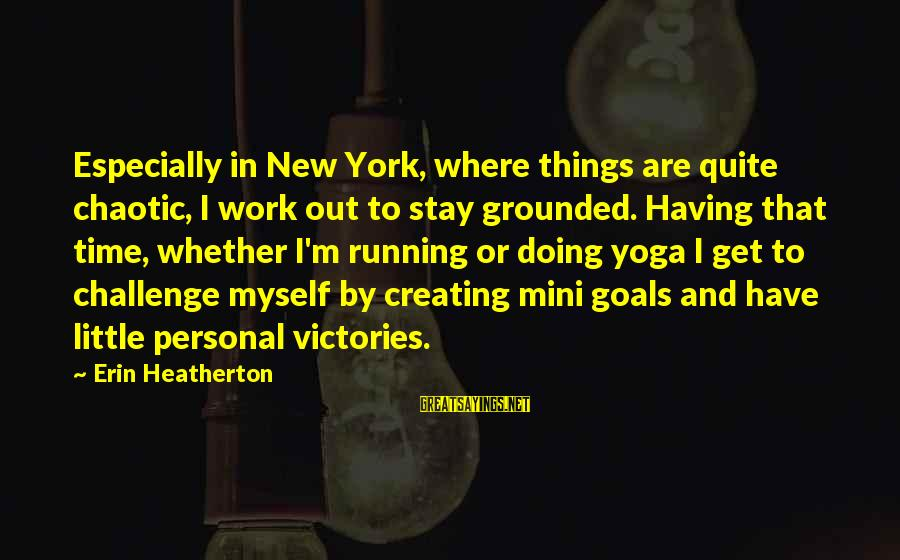 Stay Grounded Sayings By Erin Heatherton: Especially in New York, where things are quite chaotic, I work out to stay grounded.