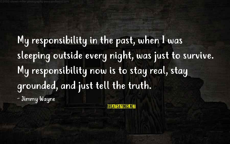 Stay Grounded Sayings By Jimmy Wayne: My responsibility in the past, when I was sleeping outside every night, was just to