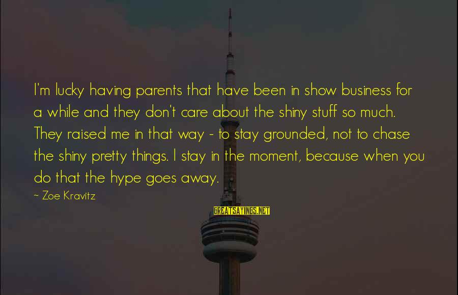 Stay Grounded Sayings By Zoe Kravitz: I'm lucky having parents that have been in show business for a while and they