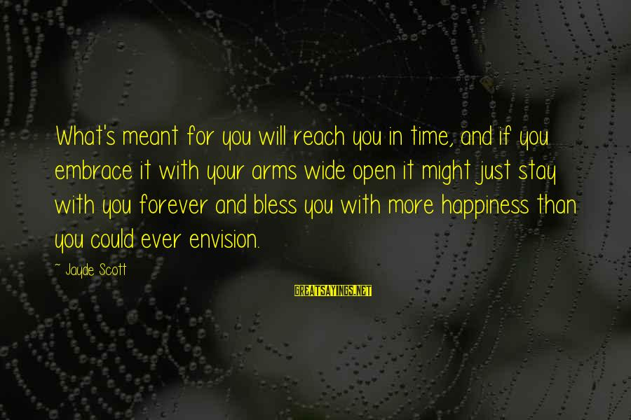 Stay In Your Arms Sayings By Jayde Scott: What's meant for you will reach you in time, and if you embrace it with