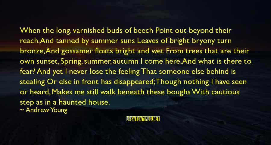 Stealing Sayings By Andrew Young: When the long, varnished buds of beech Point out beyond their reach, And tanned by