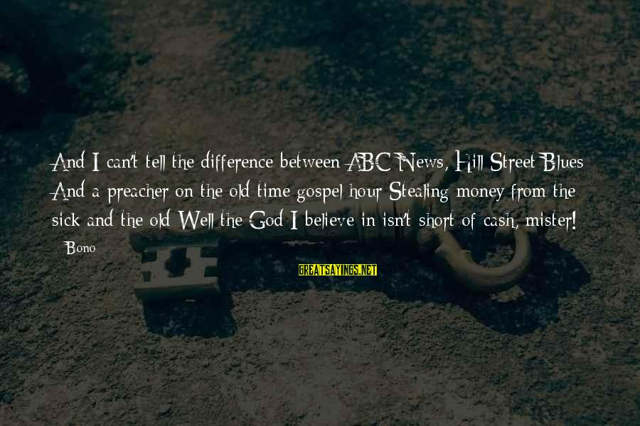 Stealing Sayings By Bono: And I can't tell the difference between ABC News, Hill Street Blues And a preacher