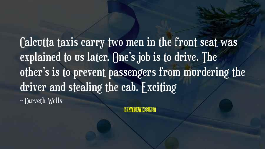 Stealing Sayings By Carveth Wells: Calcutta taxis carry two men in the front seat was explained to us later. One's