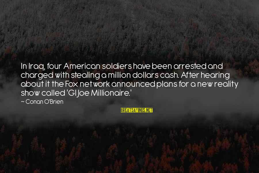 Stealing Sayings By Conan O'Brien: In Iraq, four American soldiers have been arrested and charged with stealing a million dollars
