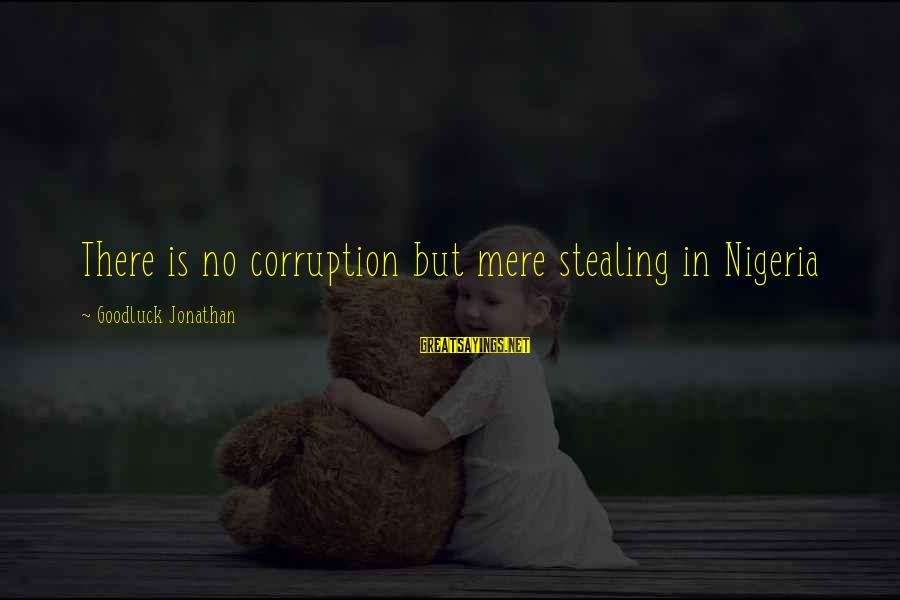 Stealing Sayings By Goodluck Jonathan: There is no corruption but mere stealing in Nigeria