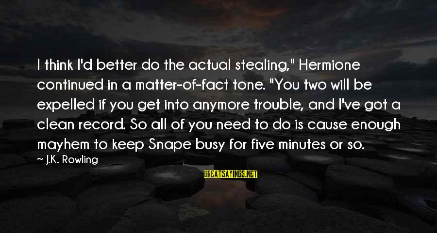 """Stealing Sayings By J.K. Rowling: I think I'd better do the actual stealing,"""" Hermione continued in a matter-of-fact tone. """"You"""