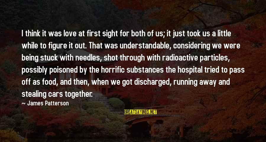 Stealing Sayings By James Patterson: I think it was love at first sight for both of us; it just took