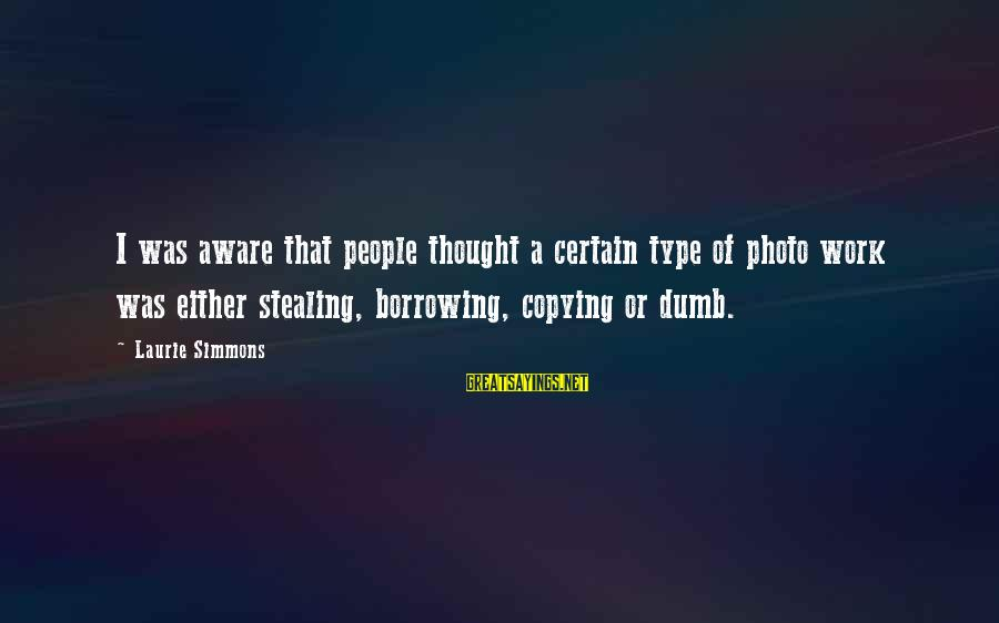 Stealing Sayings By Laurie Simmons: I was aware that people thought a certain type of photo work was either stealing,