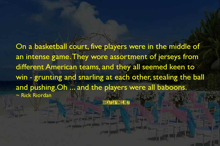 Stealing Sayings By Rick Riordan: On a basketball court, five players were in the middle of an intense game. They