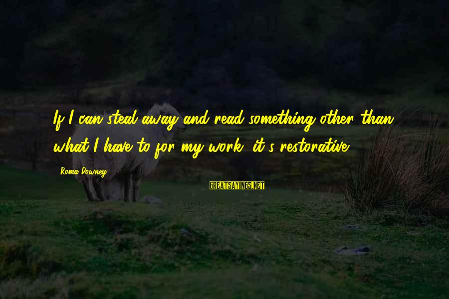 Stealing Sayings By Roma Downey: If I can steal away and read something other than what I have to for