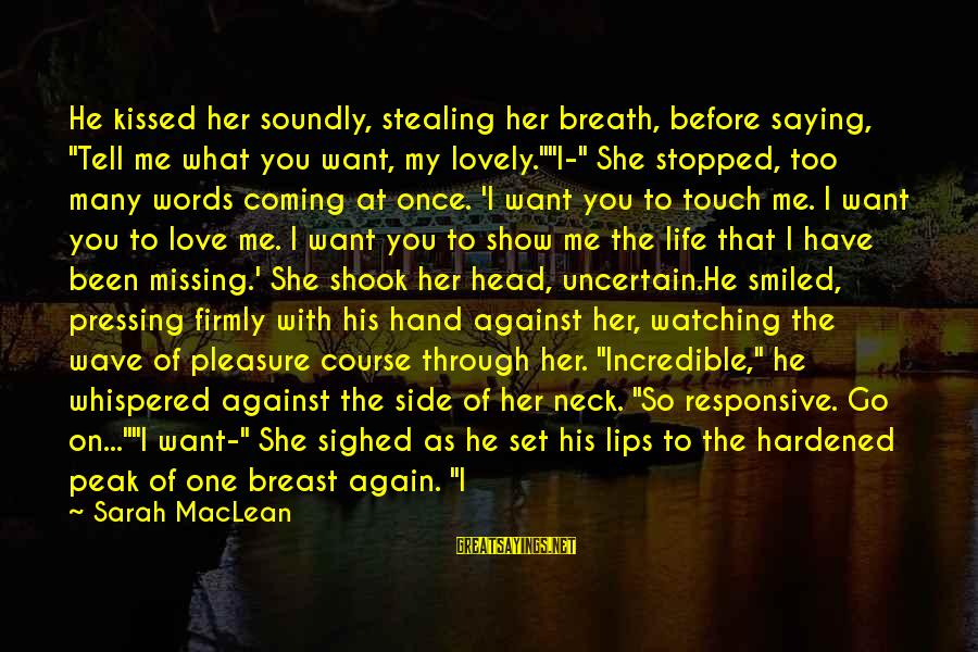 """Stealing Sayings By Sarah MacLean: He kissed her soundly, stealing her breath, before saying, """"Tell me what you want, my"""