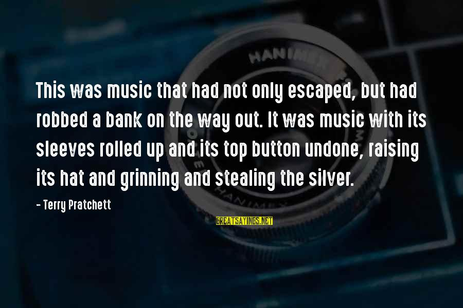 Stealing Sayings By Terry Pratchett: This was music that had not only escaped, but had robbed a bank on the