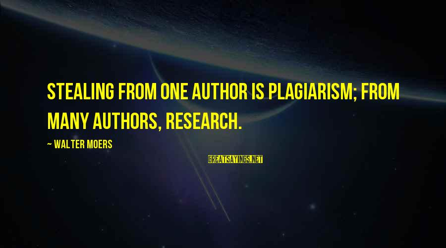 Stealing Sayings By Walter Moers: Stealing from one author is plagiarism; from many authors, research.
