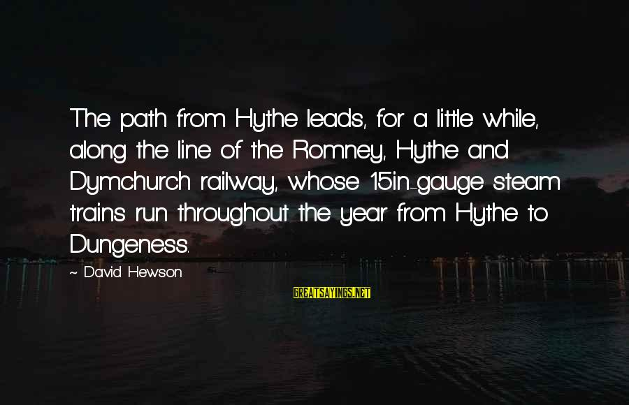Steam Trains Sayings By David Hewson: The path from Hythe leads, for a little while, along the line of the Romney,