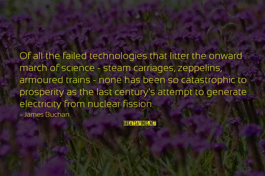 Steam Trains Sayings By James Buchan: Of all the failed technologies that litter the onward march of science - steam carriages,
