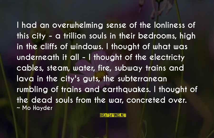 Steam Trains Sayings By Mo Hayder: I had an overwhelming sense of the lonliness of this city - a trillion souls