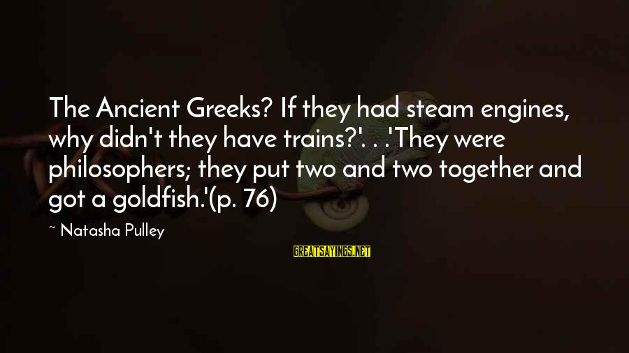Steam Trains Sayings By Natasha Pulley: The Ancient Greeks? If they had steam engines, why didn't they have trains?'. . .'They