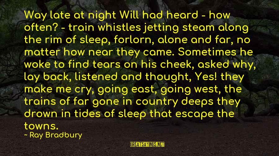 Steam Trains Sayings By Ray Bradbury: Way late at night Will had heard - how often? - train whistles jetting steam