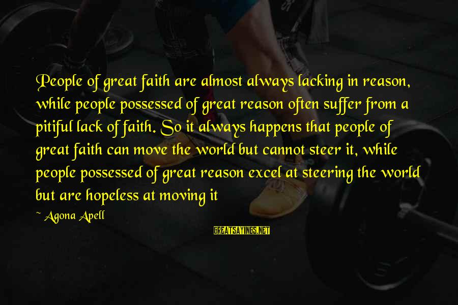 Steering Life Sayings By Agona Apell: People of great faith are almost always lacking in reason, while people possessed of great