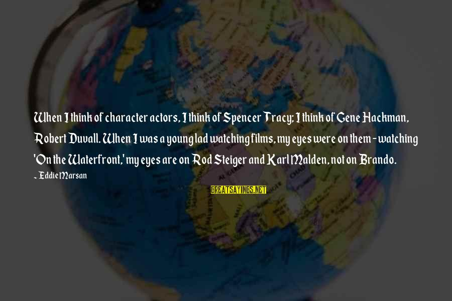 Steiger's Sayings By Eddie Marsan: When I think of character actors, I think of Spencer Tracy; I think of Gene