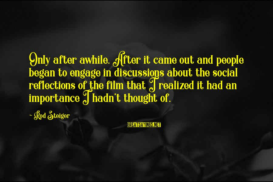 Steiger's Sayings By Rod Steiger: Only after awhile. After it came out and people began to engage in discussions about