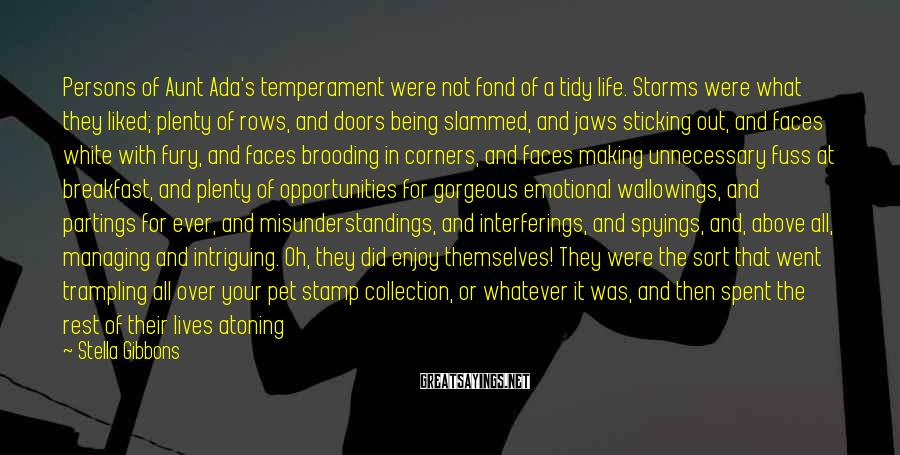 Stella Gibbons Sayings: Persons of Aunt Ada's temperament were not fond of a tidy life. Storms were what