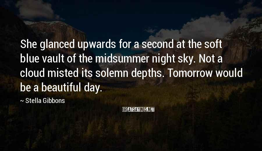Stella Gibbons Sayings: She glanced upwards for a second at the soft blue vault of the midsummer night