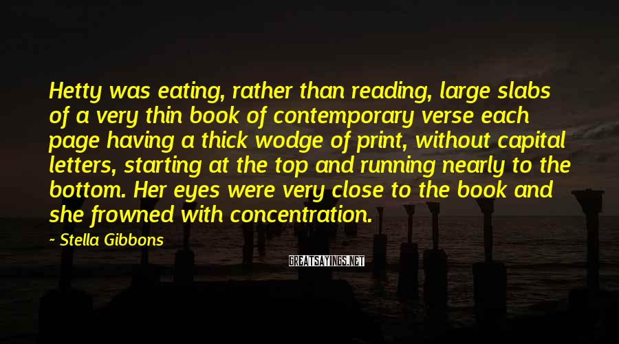 Stella Gibbons Sayings: Hetty was eating, rather than reading, large slabs of a very thin book of contemporary