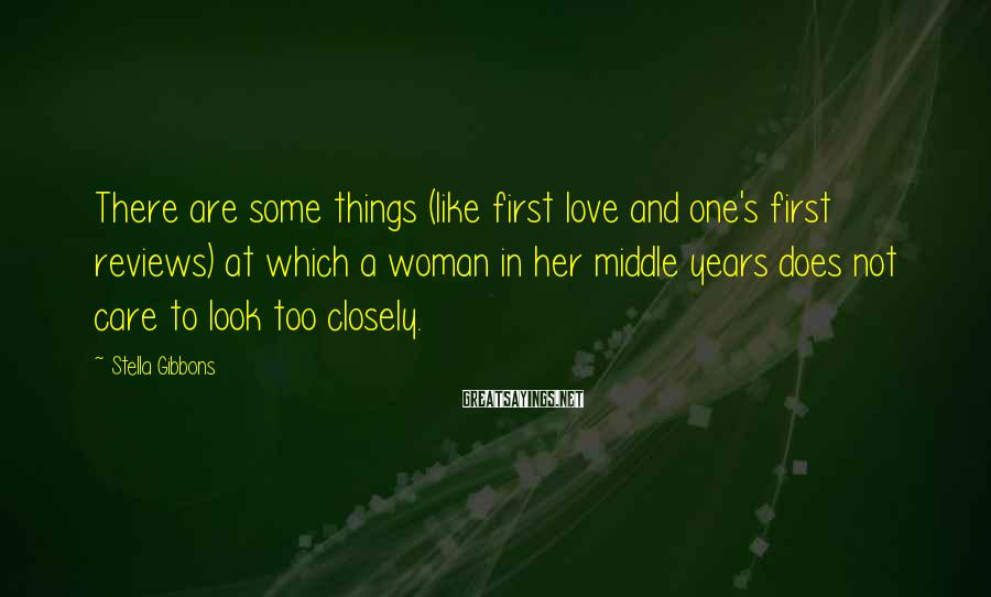 Stella Gibbons Sayings: There are some things (like first love and one's first reviews) at which a woman