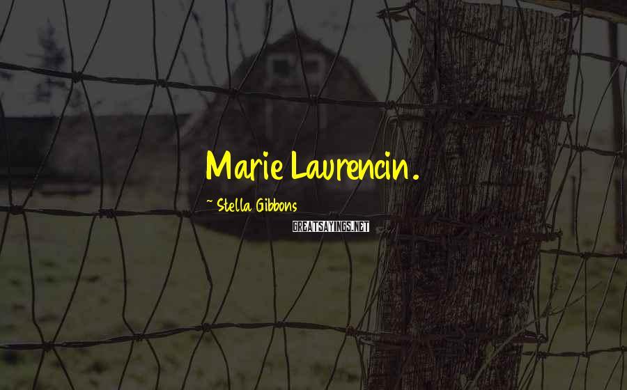 Stella Gibbons Sayings: Marie Laurencin.