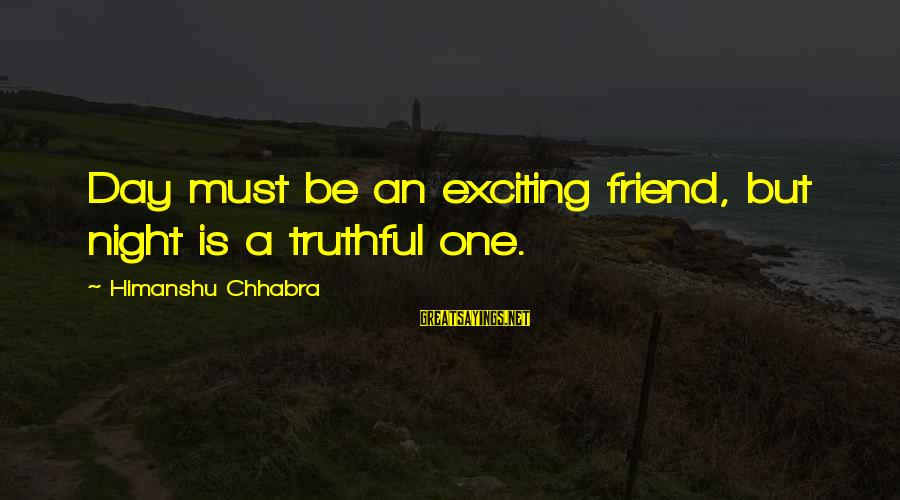 Step Dad Quotes Sayings By Himanshu Chhabra: Day must be an exciting friend, but night is a truthful one.
