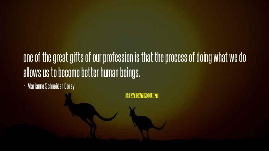 Step Dad Quotes Sayings By Marianne Schneider Corey: one of the great gifts of our profession is that the process of doing what